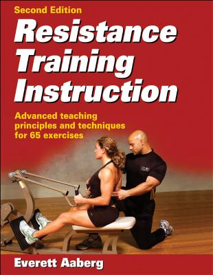 Resistance Training Instruction: Advanced Teaching Principles and Techniques for 65 Exercises - Aaberg, Everett