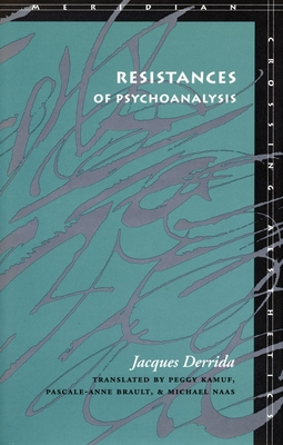 Resistances of Psychoanalysis - Derrida, Jacques, Professor, and Kamuf, Peggy, Professor (Translated by), and Brault, Pascale-Anne (Translated by)