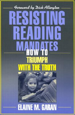 Resisting Reading Mandates: How to Triumph with the Truth - Garan, Elaine
