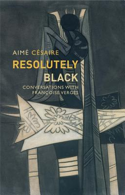 Resolutely Black: Conversations with Francoise Verges - Cesaire, Aime, and Smith, Matthew (Translated by)
