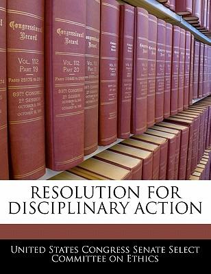 Resolution for Disciplinary Action - United States Congress Senate Select Com (Creator)