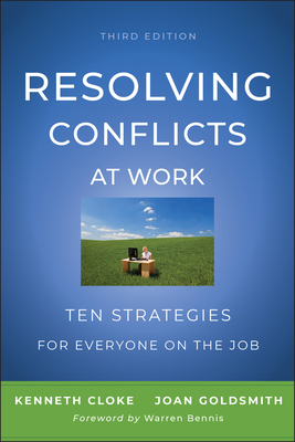 Resolving Conflicts at Work: Ten Strategies for Everyone on the Job - Cloke, Kenneth, and Goldsmith, Joan