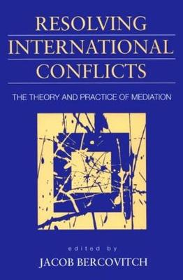 Resolving International Conflicts: The Theory and Practice of Mediation - Bercovitch, Jacob, Dr. (Editor)