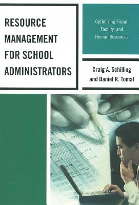 Resource Management for School Administrators: Optimizing Fiscal, Facility, and Human Resources - Tomal, Daniel R, Dr.