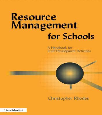Resource Management for Schools: A Handbook of Staff Development Activities - Rhodes, Christopher