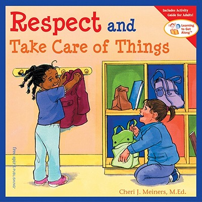 Respect and Take Care of Things - Meiners, Cheri J, Ed