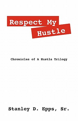 Respect My Hustle: Chronicles of a Hustla Trilogy - Epps Sr, Stanley D