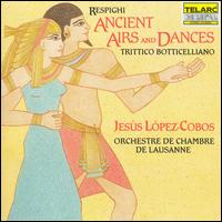 Resphighi: Ancient Airs and Dances; Trittico Botticelliano - Lausanne Chamber Orchestra; Jesús López-Cobos (conductor)