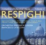 Respighi: Complete Orchestral Music, Vol. 2