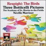 Respighi: The Birds; Three Botticelli Pictures