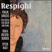 Respighi: Violin Sonatas; Five Pieces for Violin and Piano - Péter Nagy (piano); Tanja Becker-Bender (violin)