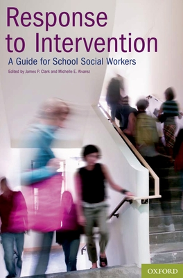 Response to Intervention: A Guide for School Social Workers - Clark, James P (Editor)