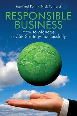 Responsible Business - How to Manage a Csr Strategy Successfully - Pohl, Manfred, and Tolhurst, Nick