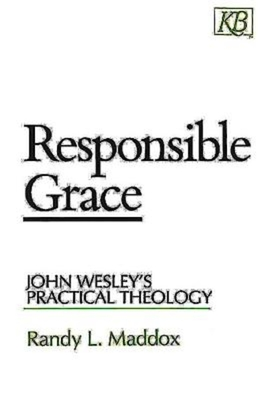 Responsible Grace: John Wesley's Practical Theology - Maddox, Randy L