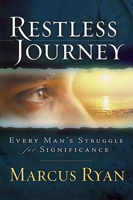 Restless Journey: Every Man's Struggle for Significance - Ryan, Marcus