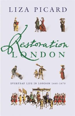 Restoration London: Everyday Life in the 1660s - Picard, Liza
