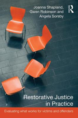 Restorative Justice in Practice: Evaluating What Works for Victims and Offenders - Shapland