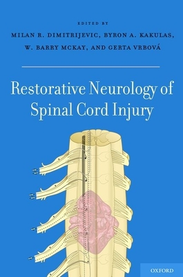 Restorative Neurology of Spinal Cord Injury - Dimitrijevic, Milan R (Editor), and Kakulas, Byron A (Editor), and McKay, W Barry (Editor)