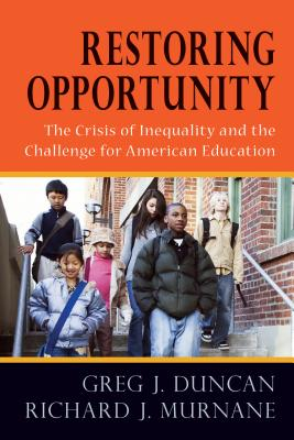 Restoring Opportunity: The Crisis of Inequality and the Challenge for American Education - Duncan, Greg J
