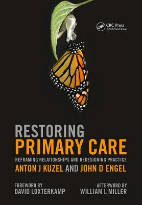 Restoring Primary Care: Reframing Relationships and Redesigning Practice - Kuzel, Anton J., and Engel, John D.