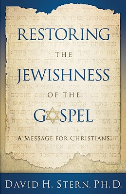 Restoring the Jewishness of the Gospel: A Message for Christians - Stern, David H