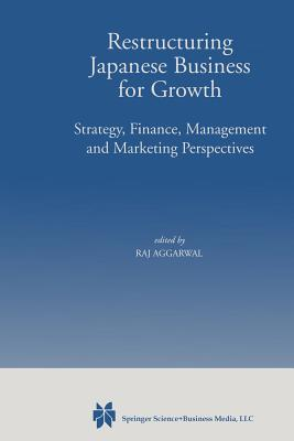 Restructuring Japanese Business for Growth: Strategy, Finance, Management and Marketing Perspective - Aggarwal, Raj (Editor)