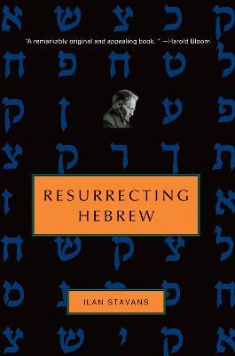 Resurrecting Hebrew - Stavans, Ilan