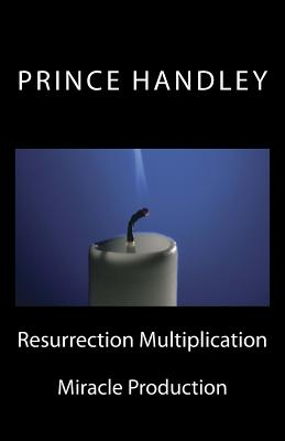 Resurrection Multiplication: Miracle Production - Handley, Prince