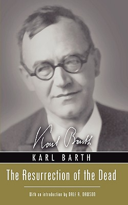 Resurrection of the Dead - Barth, Karl