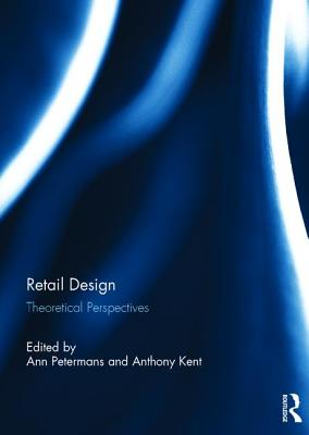 Retail Design: Theoretical Perspectives - Petermans, Ann (Editor), and Kent, Anthony (Editor)