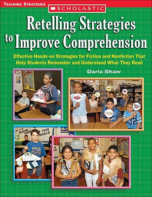 Retelling Strategies to Improve Comprehension: Effective Hands-On Strategies for Fiction and Nonfiction That Help Students Remember and Understand What They Read - McIntosh, Edger, and Peck, Marilu, and Shaw, Darla