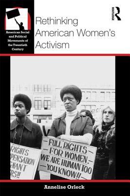 Rethinking American Women's Activism - Orleck, Annelise