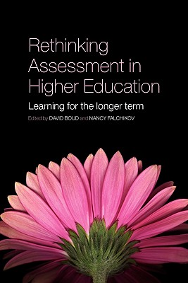 Rethinking Assessment in Higher Education: Learning for the Longer Term - Boud, David (Editor), and Falchikov, Nancy (Editor)
