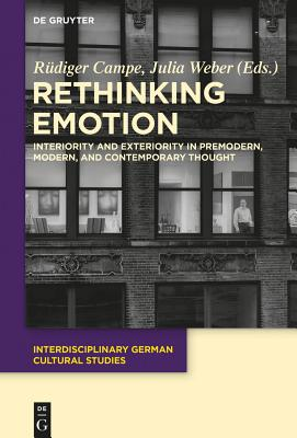 Rethinking Emotion: Interiority and Exteriority in Premodern, Modern, and Contemporary Thought - Campe, Rudiger (Editor)