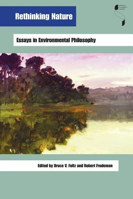 Rethinking Nature: Essays in Environmental Philosophy - Foltz, Bruce V (Editor), and Frodeman, Robert (Editor)