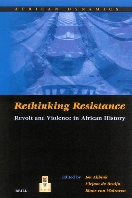 Rethinking Resistance: Revolt and Violence in African History - Abbink, Jon (Editor), and Walraven, Klaas (Editor), and Bruijn, Mirjam (Editor)