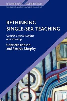 Rethinking Single-Sex Teaching - Ivinson, Gabrielle, and Murphy, Patricia