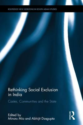 Rethinking Social Exclusion in India: Castes, Communities and the State - Mio, Minoru (Editor), and Dasgupta, Abhijit (Editor)