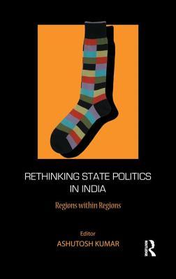 Rethinking State Politics in India: Regions within Regions - Kumar, Ashutosh (Editor)