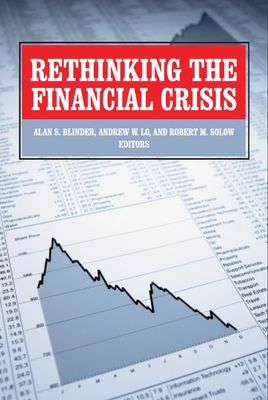 Rethinking the Financial Crisis - Blinder, Alan S (Editor), and Lo, Andrew W (Editor), and Solow, Robert M, Professor (Editor)