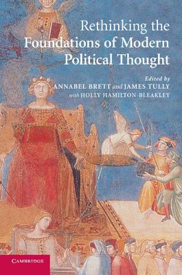 Rethinking the Foundations of Modern Political Thought - Brett, Annabel (Editor)