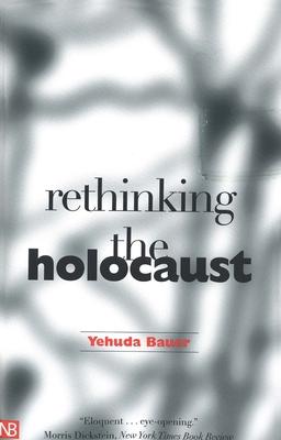 Rethinking the Holocaust - Bauer, Yehuda