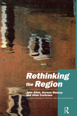 Rethinking the Region: Spaces of Neo-Liberalism - Allen, John