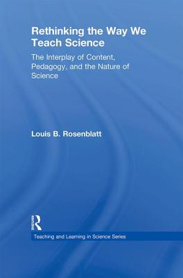 Rethinking the Way We Teach Science: The Interplay of Content, Pedagogy, and the Nature of Science - Rosenblatt, Louis B