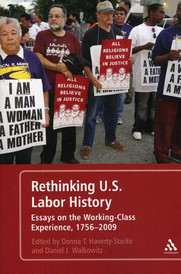 Rethinking U.S. Labor History: Essays on the Working-Class Experience, 1756-2009 - Haverty-Stacke, Donna T (Editor), and Walkowitz, Daniel J (Editor)