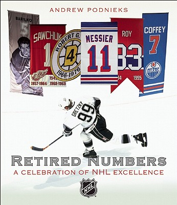 Retired Numbers: A Celebration of NHL Excellence - Podnieks, Andrew
