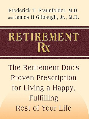 Retirement RX: The Retirement Docs' Proven Prescription for Living a Happy, Fulfilling Rest of Your Life - Fraunfelder, Frederick W, Jr., and Gilbaugh, James H, Jr., M.D.