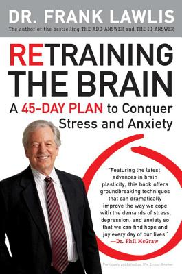Retraining the Brain: A 45-Day Plan to Conquer Stress and Anxiety - Lawlis, Frank, Dr.