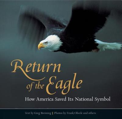 Return of the Eagle: How America Saved Its National Symbol - Breining, Greg, and Oberle, Frank (Photographer)