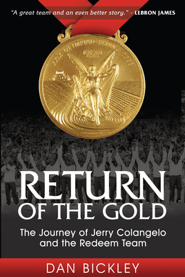 Return of the Gold: The Journey of Jerry Colangelo and the Redeem Team - Bickley, Dan